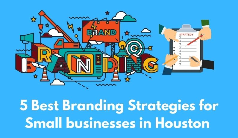 5 Best Branding Strategies for Small businesses in Houston