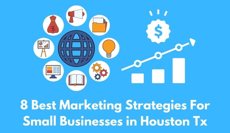 8 Best Marketing Strategies For Small Businesses in Houston Tx